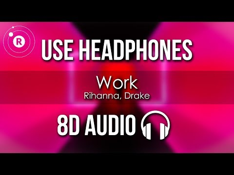 Rihanna, Drake - Work (8D AUDIO)