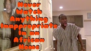 Never Watch Anything Inappropriate In An African Home (Clifford Owusu)