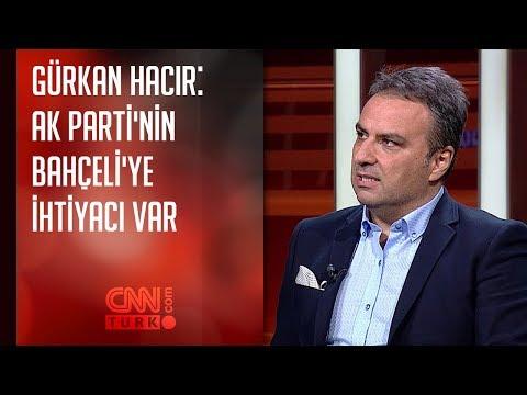 Gürkan Hacır: AK Parti'nin Bahçeli'ye ihtiyacı var