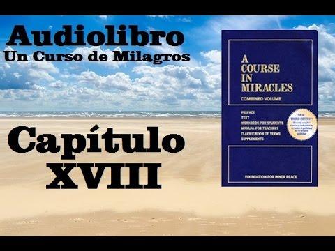 un-curso-de-milagros-audiolibro-libro-de-texto---capitulo-18-hq