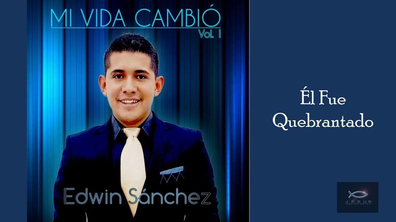 El fue Quebrantado - Edwin Sanchez