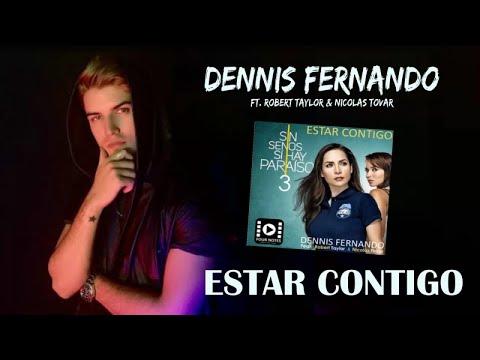 DENNIS FERNANDO - ESTAR CONTIGO Ft Robert Taylor - (CANCION OFICIAL SIN SENOS SI HAY PARAISO 3)