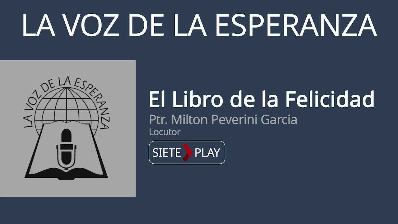 La voz de la esperanza: El libro de la felicidad - Ptr. Milton Peverini Garcia