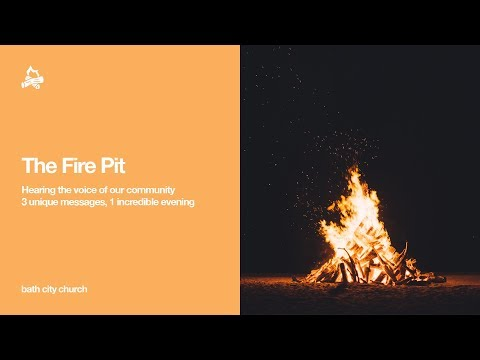 The Fire Pit   Hearing the Voice of Our Community   Sunday 6th May 2018