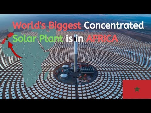 The BIGGEST Concentrated Solar Plant in the World is in Africa I Morocco