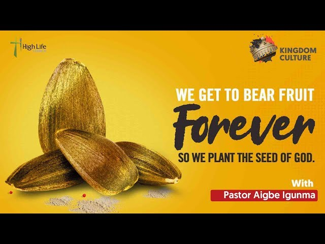 We Get to Bear Fruit Forever So We Plant The Seed of God | Pastor Aigbe Igunma