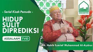 Hidup Sulit Diprediksi - Hb Syarief Muhammad Al Aydrus [Assalaam TVID]