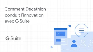 Comment Decathlon conduit l'innovation avec G Suite
