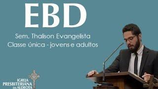 EBD 10.05.2020 - Sem. Thalison Evangelista - Classe única de jovens e adultos