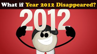 What if Year 2012 Disappeared? + more videos | #aumsum #kids #children #education #whatif