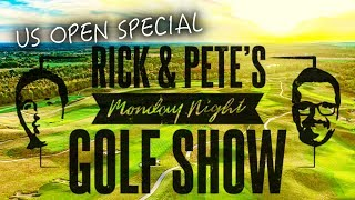 RICK & PETE'S MONDAY NIGHT GOLF SHOW - US OPEN SPECIAL