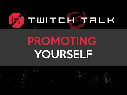 Twitch Talk - Promoting Yourself