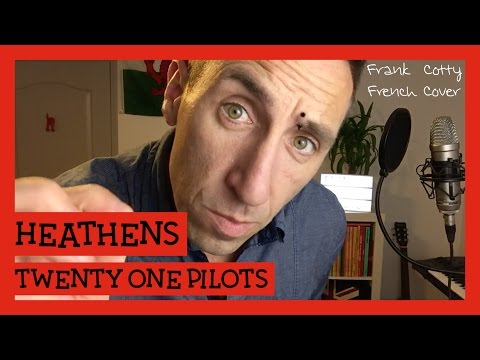 Twenty One Pilots - Heathens (traduction en francais) COVER - Frank Cotty