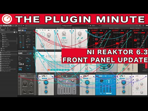 NI Reaktor 6.3 Front Panel Patching Update | The Plugin Minute | SYNTH ANATOMY