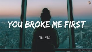 You Broke Me First ~ Chill Vibes