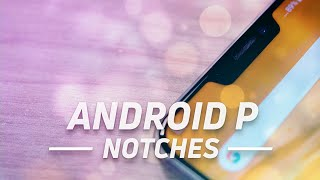 Android P: Are Notches The Future?