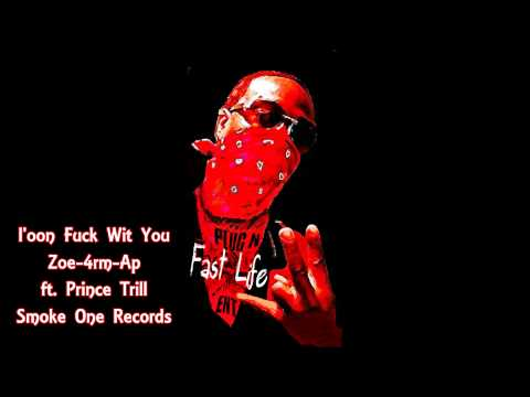 I'oon Fuck Wit You - Zoe4rmAp ft. Prince Trill
