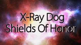 X-Ray Dog - Shields Of Honor