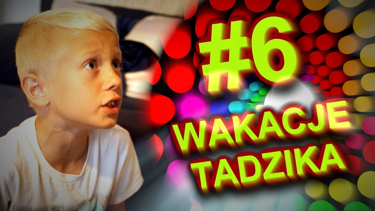 Wakacje Tadzika #6