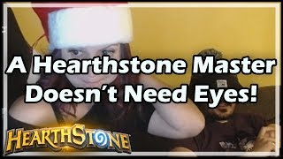 [Hearthstone] A Hearthstone Master Doesn't Need Eyes!