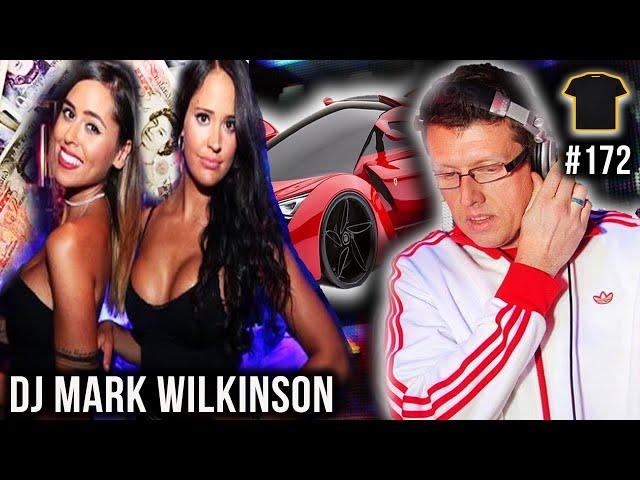 Broke DJ To Millionaire Playboy | Mark Wilkinson | Ministry of Sound | Podcast #172