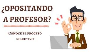 ¿Cómo es el Proceso Selectivo de las Oposiciones a Profesor?
