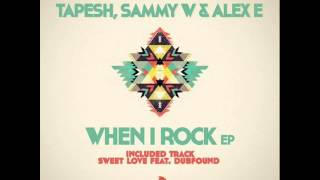 Tapesh & Sammy W. & Alex E. - When I Rock (Original Mix)