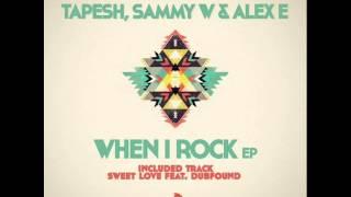 Tapesh & Sammy W. & Alex E. - When I Rock (Original Mix)