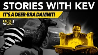 It's a deer-bra damnit! And that's no lie. Stories with Kev is hilarious. Check out one of Kevin Hart's tallest tales and be sure to tell your friends to SUBSCRIBE ...