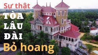 Tìm hiểu nguyên nhân Lâu đài tiền tỷ ở Trà Vinh bị bỏ hoang| Deserted castle | Gấc Việt