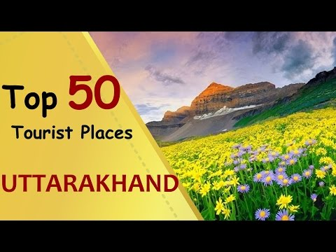 """UTTARAKHAND"" Top 50 Tourist Places 