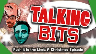 Talking Bits - Push it to the Limit: A Christmas Episode