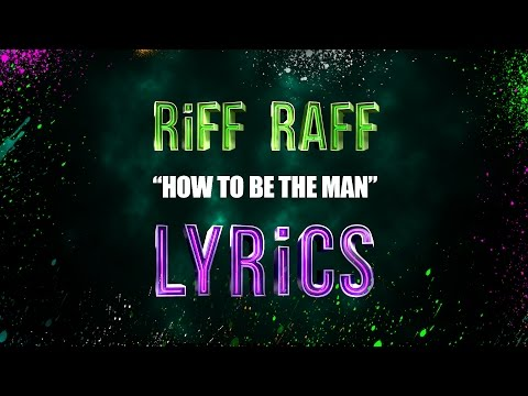RiFF RAFF - HOW TO BE THE MAN (LYRiCS)
