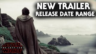 Star Wars The Last Jedi New Trailer Release Date Range - SDCC & More!