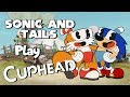 CUPTAILS & MUGSONIC XD!! Sonic & Tails Play Cuphead