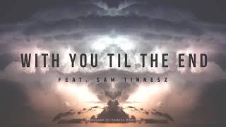 With You Til The End - Tommee Profitt (feat. Sam Tinnesz)