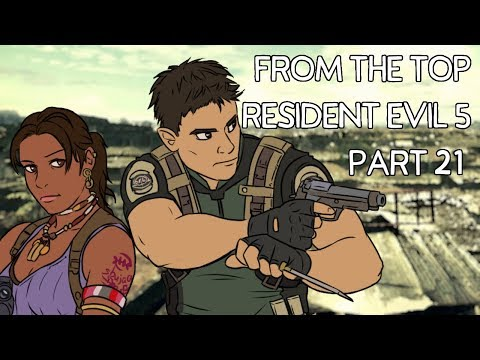 Resident Evil 5 Part 21 - From the Top Ep 179