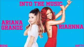 Gambar cover Ariana Grande & Rihanna - Into The Music (Mashup)