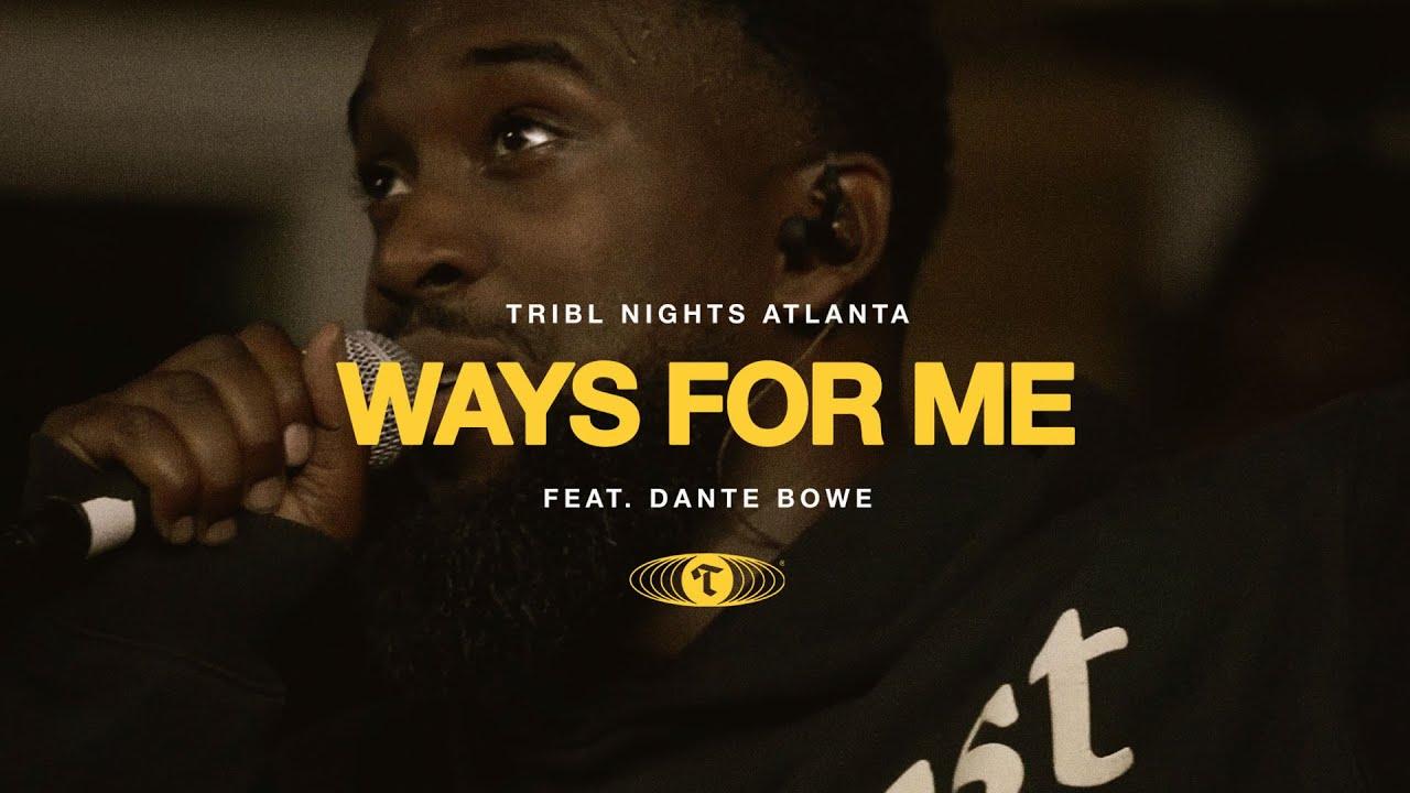 Download Ways For Me (feat. Dante Bowe) Tribl Night w/ Maverick City Music