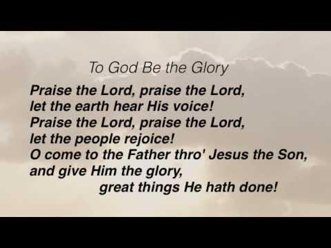 To God Be the Glory (Baptist Hymnal #4)