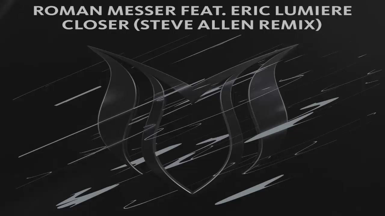 Roman Messer feat. Eric Lumiere - Closer (Steve Allen Extended Remix)