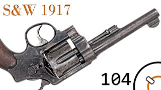 Small Arms of WWI Primer 104: S&W 1917