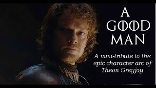 Theon Greyjoy - A Good Man ( a mini tribute including s8 episode 3 )