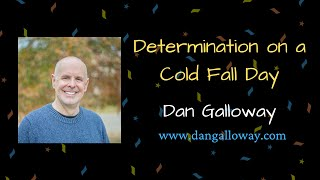 Determination on a Cold Day - Dan Galloway | Motivational Speaker | Entertainer