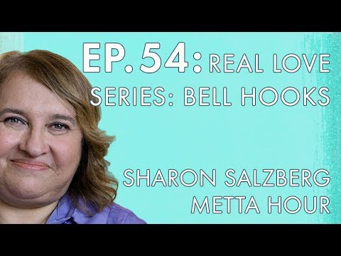 Sharon Salzberg – Metta Hour – Ep. 54 – Real Love Series: Bell Hooks