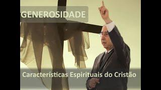 IGREJA UNIDADE DE CRISTO / Características Espirituais do Cristão - Generosidade - Pr. R. Sacadura