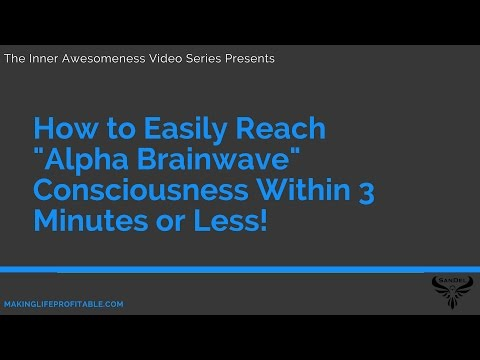 "How to Easily Reach ""Alpha Brainwave"" Consciousness Within 3 Minutes or Less!"
