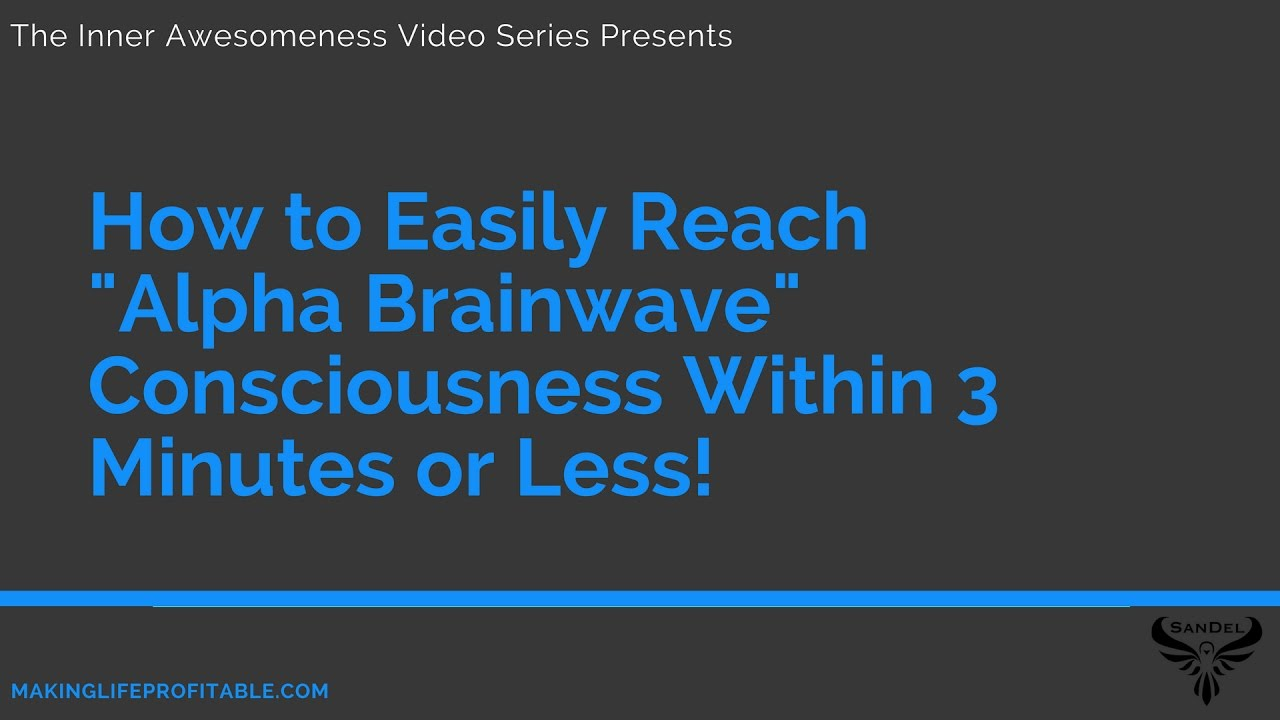 How To Easily Reach Alpha Brainwave Consciousness Within 3 Minutes