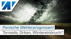 Panische Wettermeldungen: Tornado, Orkan, Wintereinbruch!  Was passiert beim Wetter wirklich?