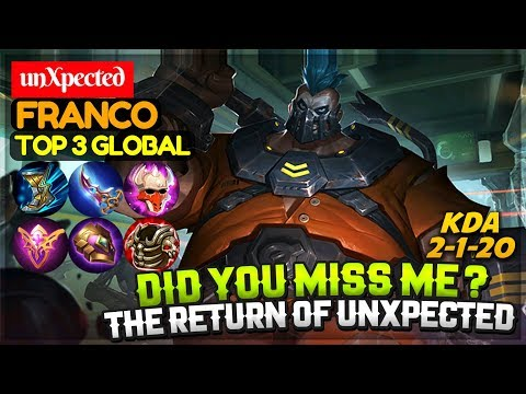 Did You Miss Me ? The Return Of unXpected [ Top 3 Global Franco ] unXpected Franco Mobile Legends